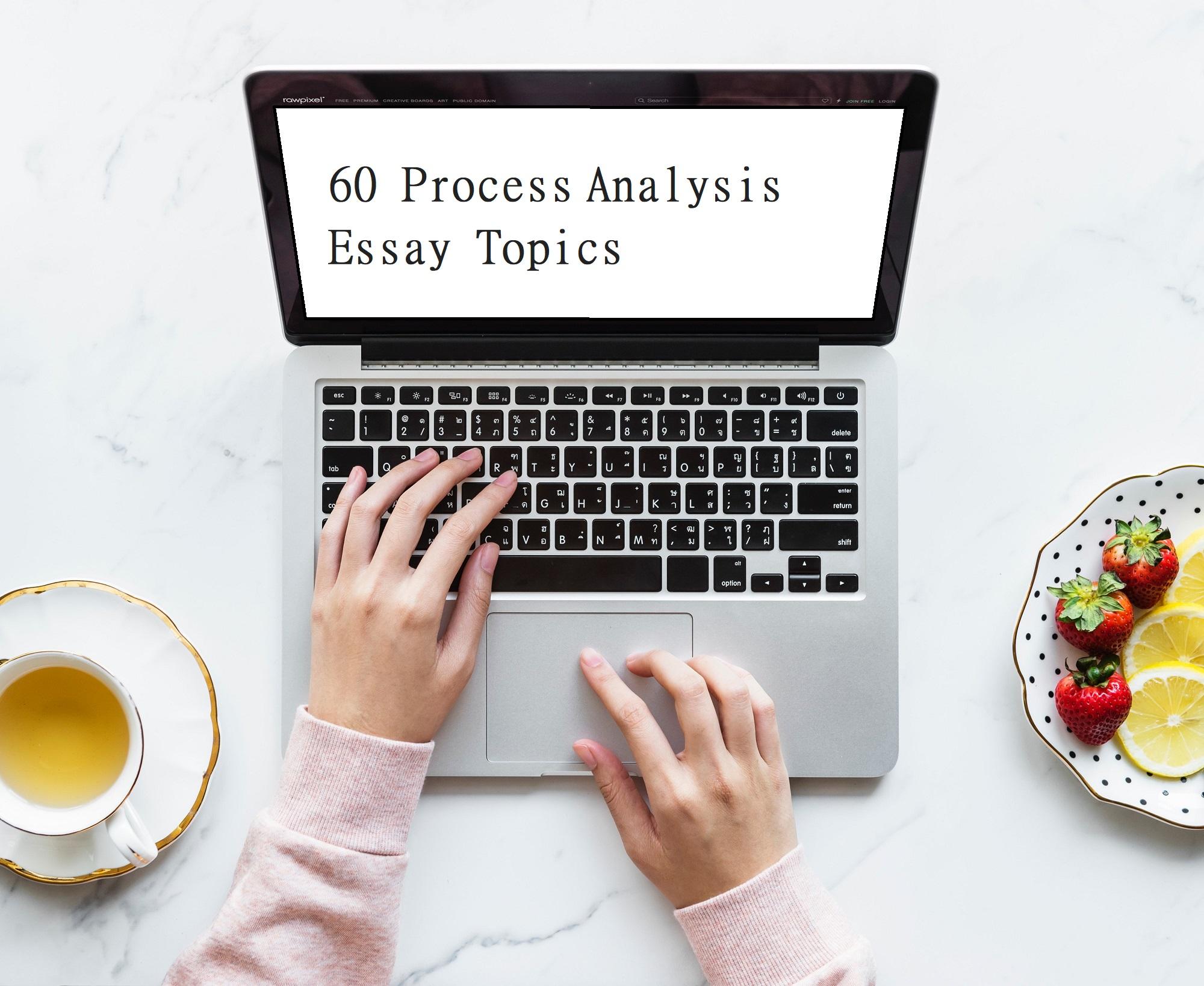 60 Process Analysis Essay Topics